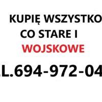 KUPIĘ WSZYSTKO CO STARE I WOJSKOWE POLSKIE I ZAGRANICZNE TELEFON 694972047